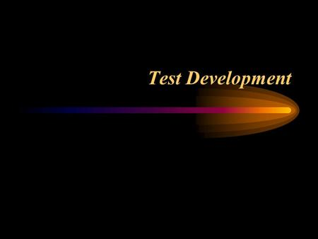 Test Development. stages Test conceptualization –defining the test Test construction –Selecting a measurement scale –Developing items Test tryout Item.