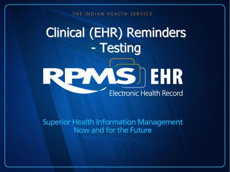 Clinical (EHR) Reminders - Testing. Testing reminders - General You must test each reminder at your local site before deploying to users Test reminders: