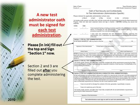 2010 A new test administrator oath must be signed for each test administration. Please (in ink) fill out the top and Sign Section 1 now. Please (in ink)