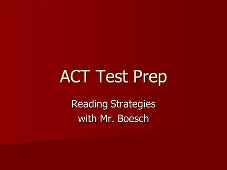 ACT Test Prep Reading Strategies with Mr. Boesch.