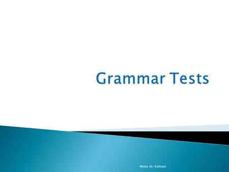 Mona AL-Kahtani. Measure the students proficiency in grammar ranging from inflection to syntax. Mona AL-Kahtani.