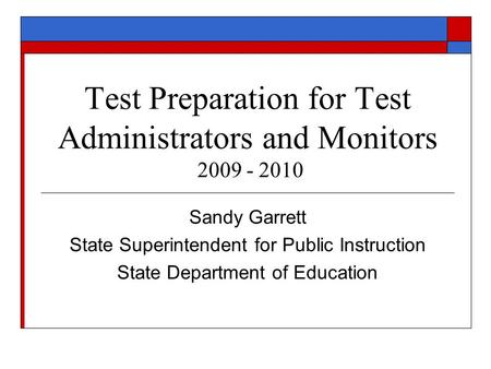 Test Preparation for Test Administrators and Monitors 2009 - 2010 Sandy Garrett State Superintendent for Public Instruction State Department of Education.