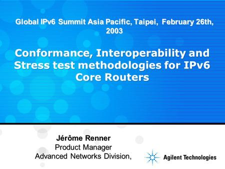 Global IPv6 Summit Asia Pacific, Taipei, February 26th, 2003 Jérôme Renner Product Manager Advanced Networks Division,