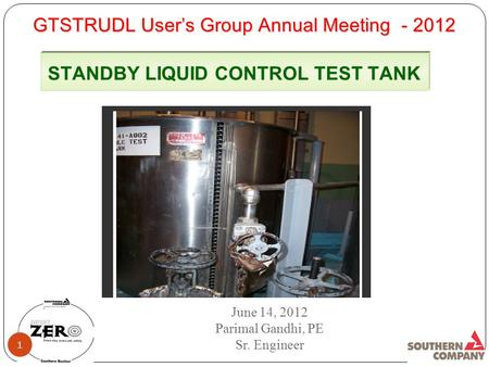 GTSTRUDL Users Group Annual Meeting - 2012 STANDBY LIQUID CONTROL TEST TANK June 14, 2012 Parimal Gandhi, PE Sr. Engineer 1.