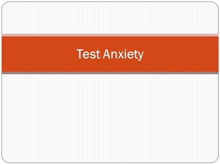 Test Anxiety. What is Test Anxiety? If you experience test anxiety while taking a test you may notice the following: Mental distraction: your mind may.