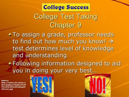 College Test Taking Chapter 9 To assign a grade, professor needs to find out how much you know! test determines level of knowledge and understanding Following.