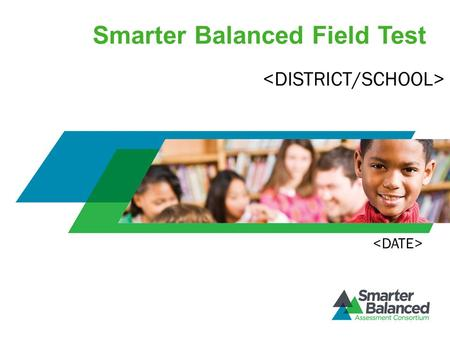 Smarter Balanced Field Test. Common Core State Standards: Consistent Guidelines to Help Students Succeed Define the knowledge and skills students need.
