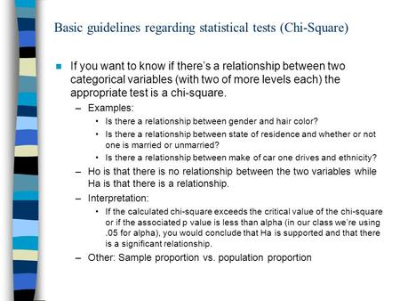 Basic guidelines regarding statistical tests (Chi-Square) If you want to know if theres a relationship between two categorical variables (with two of more.