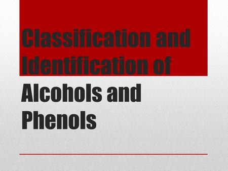 Classification and Identification of Alcohols and Phenols.