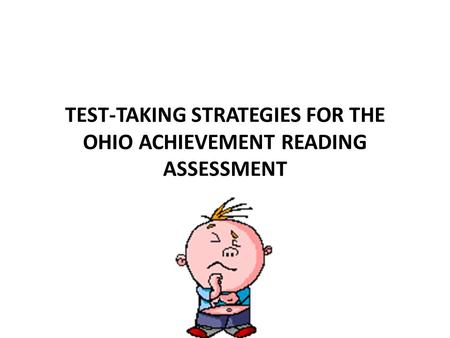 TEST-TAKING STRATEGIES FOR THE OHIO ACHIEVEMENT READING ASSESSMENT.