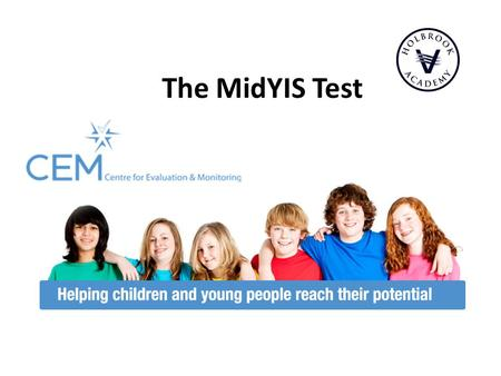 The MidYIS Test. The CEM at Durham University The Centre for Evaluation and Monitoring is the largest educational research unit in a UK university. Works.