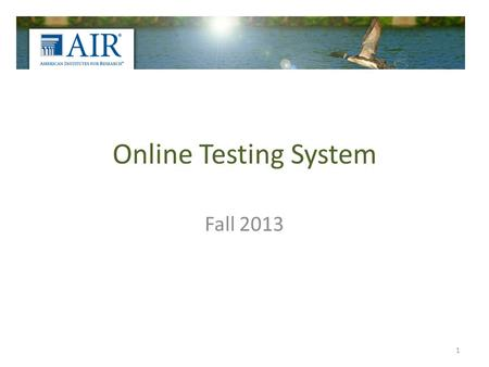 Online Testing System Fall 2013 1. Objectives Understand what the Online Testing System is and how to use it Understand how to access the Online Testing.