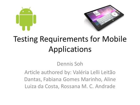 Testing Requirements for Mobile Applications Dennis Soh Article authored by: Valéria Lelli Leitão Dantas, Fabiana Gomes Marinho, Aline Luiza da Costa,
