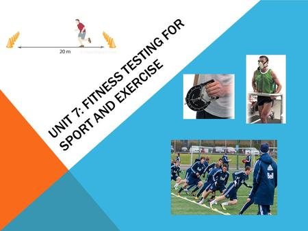 UNIT 7: FITNESS TESTING FOR SPORT AND EXERCISE. UNIT 7 P1 describe one test for each component of physical fitness, including advantages and disadvantages.