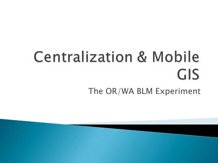 Centralization & Mobile GIS
