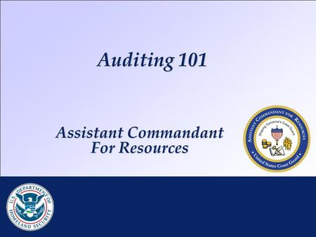 Auditing 101 RDML K. Taylor | DHS CFO Brief | 25 JAN 2010 Assistant Commandant For Resources.