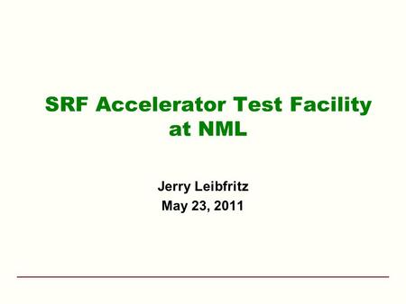 SRF Accelerator Test Facility at NML Jerry Leibfritz May 23, 2011.