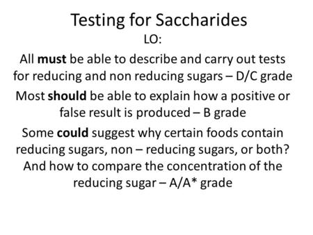 Testing for Saccharides LO: All must be able to describe and carry out tests for reducing and non reducing sugars – D/C grade Most should be able to explain.