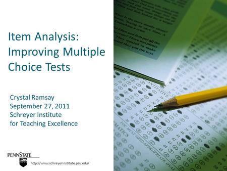 Item Analysis: Improving Multiple Choice Tests  Crystal Ramsay September 27, 2011 Schreyer Institute for Teaching.