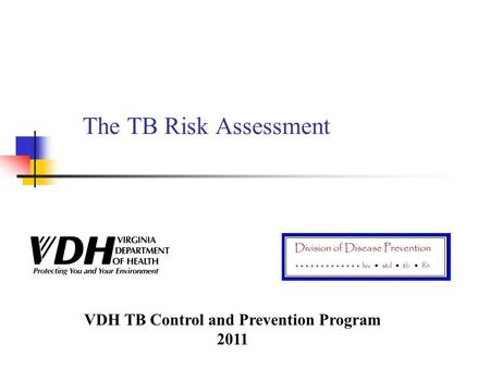 The TB Risk Assessment VDH TB Control and Prevention Program 2011.