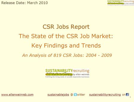 CSR Jobs Report The State of the CSR Job Market: Key Findings and Trends An Analysis of 819 CSR Jobs: 2004 - 2009 1 www.ellenweinreb.comwww.ellenweinreb.com.