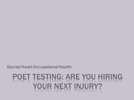 Sacred Heart Occupational Health. DID YOUR LAST HIRE JOIN THE TEAM WITH UNDISCLOSED LIMITATIONS? ARE YOU HIRING YOUR NEXT INJURY? Across all industries,