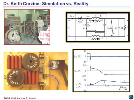 ENGR 4296: Lecture 5, Slide 0 Dr. Keith Corzine: Simulation vs. Reality.