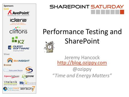 Sponsors Gold Silver Bronze Performance Testing and SharePoint Jeremy Hancock  Time and Energy Matters.