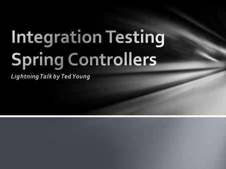 Lightning Talk by Ted Young. What is Integration Testing?