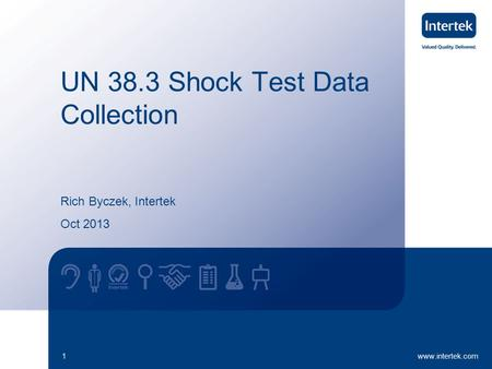 UN 38.3 Shock Test Data Collection Rich Byczek, Intertek Oct 2013 1