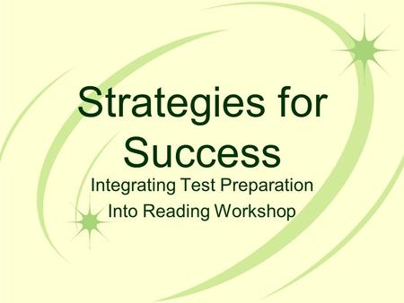 Strategies for Success Integrating Test Preparation Into Reading Workshop.