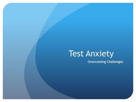 Test Anxiety Overcoming Challenges. Agenda Quiz Defining Test Anxiety Causes Tips for Success Preparation Organization Practice Questions?