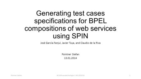 Generating test cases specifications for BPEL compositions of web services using SPIN José García-Fanjul, Javier Tuya, and Claudio de la Riva Pointner.