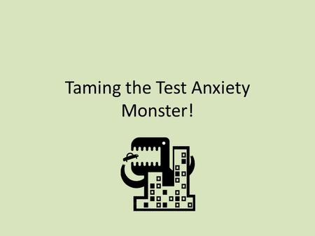 Taming the Test Anxiety Monster!