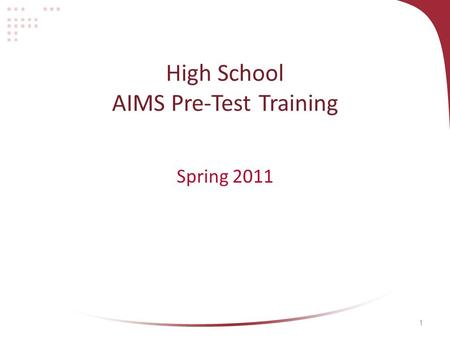 1 High School AIMS Pre-Test Training Spring 2011.