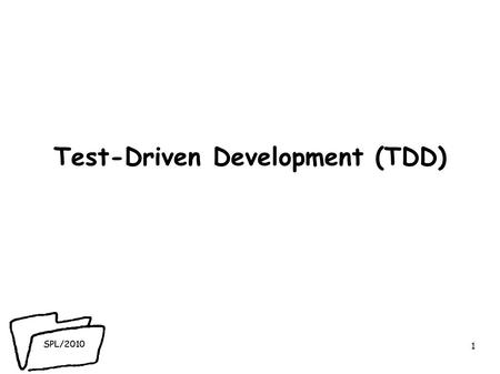 SPL/2010 Test-Driven Development (TDD) 1. SPL/2010 2.
