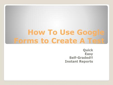 How To Use Google Forms to Create A Test Quick Easy Self-Graded!! Instant Reports.