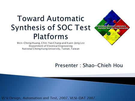 Presenter : Shao-Chieh Hou VLSI Design, Automation and Test, 2007. VLSI-DAT 2007.
