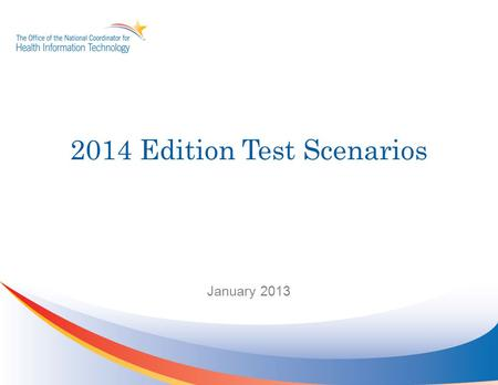 2014 Edition Test Scenarios January 2013. Contents Purpose of Test Scenarios3 Completed Work4 Current Work5 Using a Narrative Test Case Scenario to Develop.