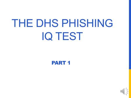 THE DHS PHISHING IQ TEST PART 1 LEGITIMATE EMAIL V PHISHING EMAIL How do you know if an email is legitimate, or is a phony, phishing email? Take the.
