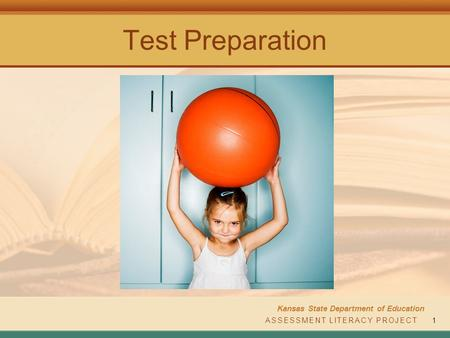 ASSESSMENT LITERACY PROJECT Kansas State Department of Education ASSESSMENT LITERACY PROJECT1 Test Preparation.