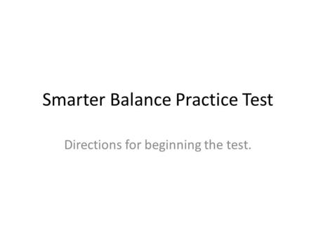 Smarter Balance Practice Test Directions for beginning the test.