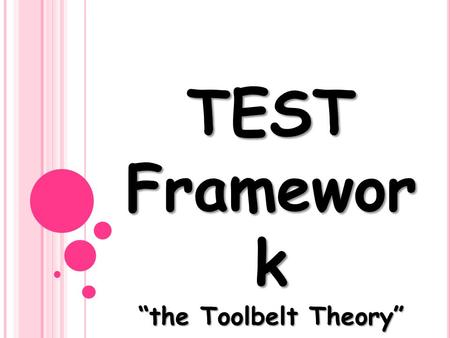 TEST Framewor k the Toolbelt Theory. T ask E nvironment E nvironment S kills T ools.