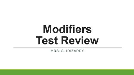 Modifiers Test Review Mrs. S. irizarry.