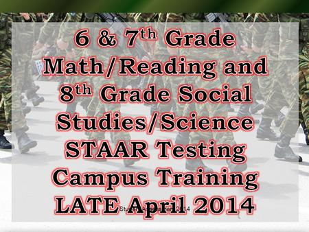 1Student Assessment 2014. Late April Administration INCLUDES ALL TEST VERSIONS INCLUDES ALL TEST VERSIONS – STAAR STAAR-MODIFIED STAAR-L (online for Math,