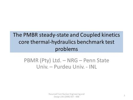 The PMBR steady-state and Coupled kinetics core thermal-hydraulics benchmark test problems PBMR (Pty) Ltd. – NRG – Penn State Univ. – Purdeu Univ. - INL.