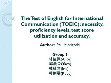 The Test of English for International Communication (TOEIC): necessity, proficiency levels, test score utilization and accuracy. Author: Paul Moritoshi.