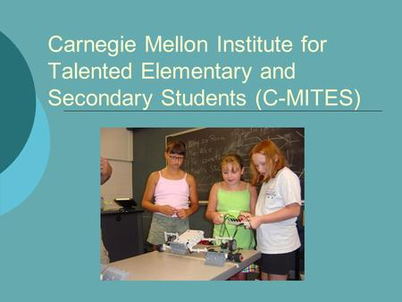 Carnegie Mellon Institute for Talented Elementary and Secondary Students (C-MITES)
