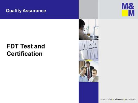 Quality Assurance FDT Test and Certification. Background – FDT Specification I All work together FDT Specification defines how products from different.