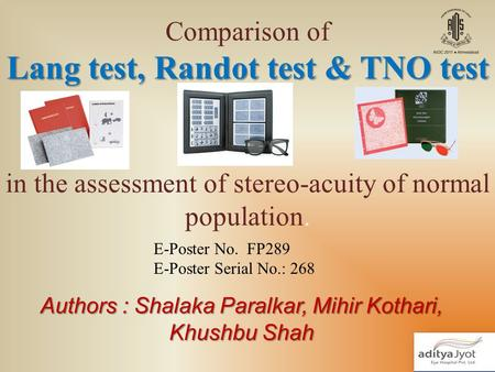 Lang test, Randot test & TNO test Comparison of Lang test, Randot test & TNO test in the assessment of stereo-acuity of normal population. Authors : Shalaka.